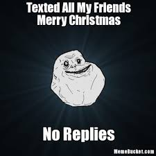 Meme Merry Christmas - texted all my friends merry christmas create your own meme