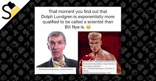 Bill Nye Meme - fact check does dolph lundgren have multiple scientific degrees