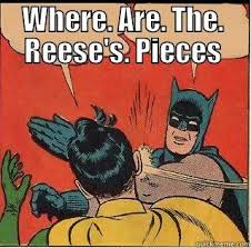 Reeses Meme - reese s pieces bitches quickmeme