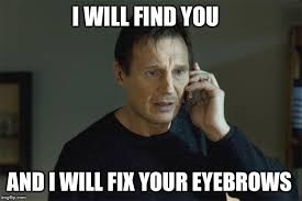 Eyebrows Meme Internet - image tagged in eyebrows i will find you i will find you and i will