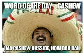 Memes Mexican - 31 mexican word of the day memes that are funny in every language