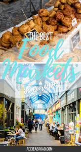 the best food markets in europe addie abroad