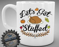 thanksgiving mug thanksgiving coffee mug thanksgiving mug let s get