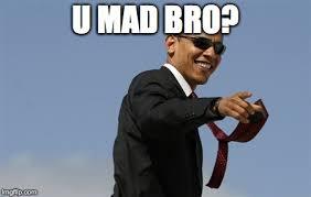U Mad Meme - cool obama meme imgflip