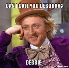Debbie Meme - resized creepy willy wonka meme generator can i call you deborah