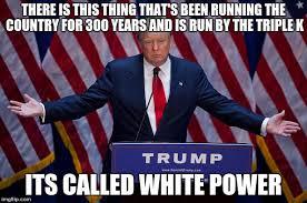 White Power Meme - donald trump imgflip