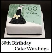 birthday ideas for turning 60 birthday cake wordings what to write on 60th birthday cake