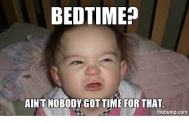 Time For Meme - bedtime aint nobody got time for that the bump com meme on me me