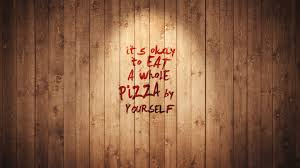 Design By Yourself by It U0027s Okay To Eat A Whole Pizza By Yourself By Shuux On Deviantart
