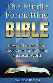 format for ebook publishing the kindle formatting bible how to format your ebook for kindle