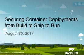 securing container deployments from build to ship to run rancher