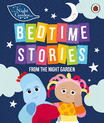 night garden bedtime stories night garden