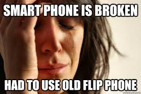 Old Phone Meme - smart phone is broken had to use old flip phone first world