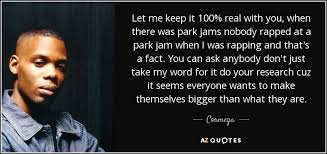 Everyone Wants To Make Me - cormega quote let me keep it 100 real with you when there