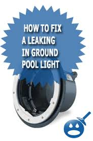 how to change an inground pool light how to fix a leaking in ground pool light wet head media