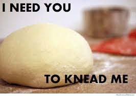 I Need Memes - i need you to knead me weknowmemes