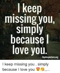 L Love You Meme - keep missing you simply because l love you i keep missing you simply