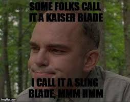 Sling Blade Meme - funny sling blade quotes movies pinterest blade movie and