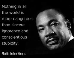 Mlk Memes - nothing in all the world is more dangerous than sincere ignorance
