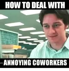 Annoying Coworkers Meme - how to deal with annoying coworkers meme on me me