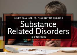 substance related disorders nclex exam review 15 questions