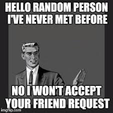 Friend Request Meme - if you want to hit up strangers for their phone numbers try a