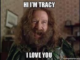 Tracy Meme - hi i m tracy i love you robin williams what year is it jumanji