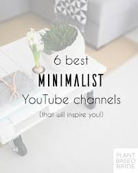 6 best minimalist youtube channels u2014 plant based bride
