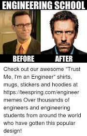 Engineering School Meme - engineering school after before check out our awesome trust me i m