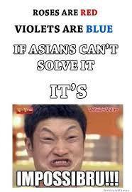 Roses Are Red Violets Are Blue Meme - if asians cant solve it its impossibru weknowmemes