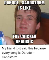 Darude Sandstorm Meme - darude sand storm is like the chicken of music made on inngur my