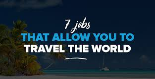 traveling jobs images Best travel jobs 7 jobs that allow you to travel the world jpg