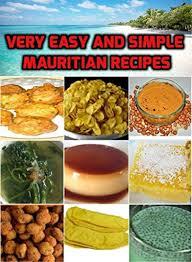 mauritian cuisine 100 easy recipes amazon com easy and simple mauritian recipes ebook shweta