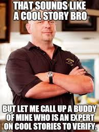 Cool Story Bro Meme - pawn stars imgflip