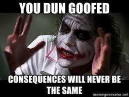 You Dun Goofed Meme - you dun goofed consequences will never be the same joker mind loss