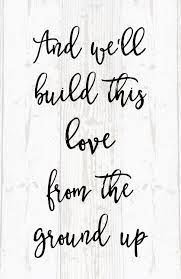 wedding quotes lyrics and we built this from the ground lyrics dan shay wood sign