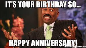 Anniversary Meme - it s your birthday so happy anniversary meme steve harvey