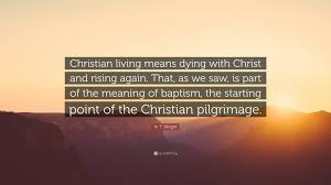 n t wright quote christian living means dying with and