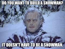 Do You Want To Build A Snowman Meme - jack nicholson the shining snow meme imgflip