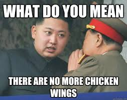 Chicken Wing Meme - what do you mean there are no more chicken wings hungry kim jong