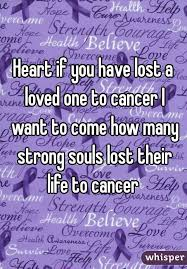 Lost Loved Ones To Cancer If You Lost A Loved One To Cancer I Want To Come How Many