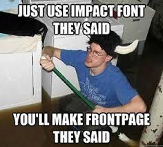 Meme Impact - standard font for memes image memes at relatably com