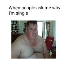 Single People Memes - when people ask me why i m single dank meme on sizzle
