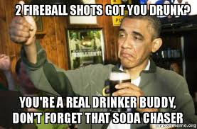 Make A Meme With 2 Pictures - 2 fireball shots got you drunk you re a real drinker buddy don t