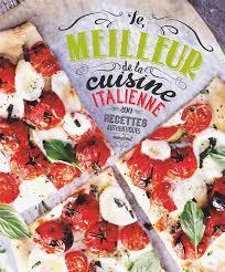 livre le meilleur de la cuisine italienne 200 recettes