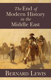 bernard lewis the end of modern history in the middle east 2011 a