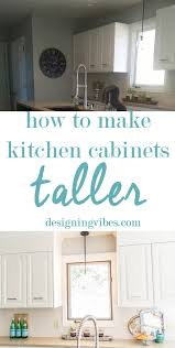 how to make cabinets appear taller how to make kitchen cabinets taller designing vibes