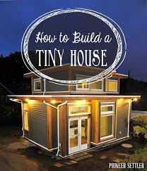 Build A Dream House Best 25 Building A Tiny House Ideas On Pinterest Inside Tiny