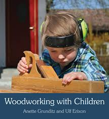 anette grunditz woodworking with children floris books