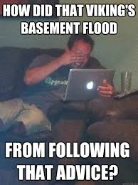 Flooded Basement Meme - how did that viking s basement flood from following that advice